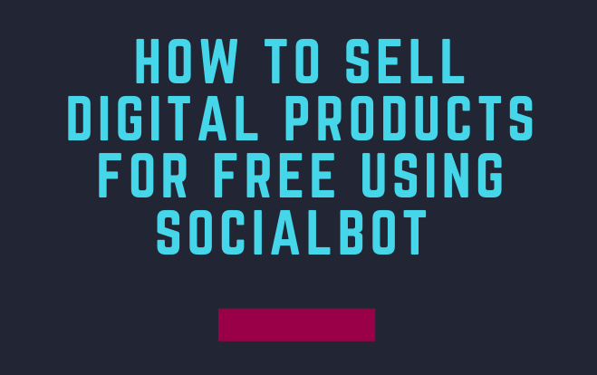 How to sell digital products using Socialbot